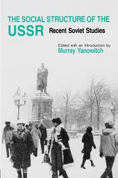 The Social Structure of the USSR: Recent Soviet Studies: Recent Soviet Studies