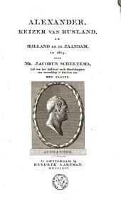 Alexander, Keizer van Rusland, in Holland en te Zaandam in 1814