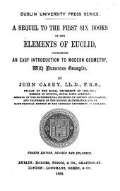 A Sequel to the First Six Books of the Elements of Euclid: Containing an Easy Introduction to Modern Geometry, with Numerous Examples
