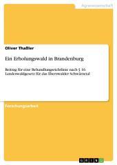 Ein Erholungswald in Brandenburg: Beitrag für eine Behandlungsrichtlinie nach § 16 Landeswaldgesetz für das Eberswalder Schwärzetal