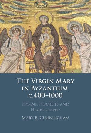 The Virgin Mary in Byzantium  c 400   1000 PDF
