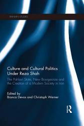 Culture and Cultural Politics Under Reza Shah PDF