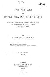 The History of Early English Literature Being the History Poetry from Its Beginnings to the Accession of King Aelfred: Volume 1