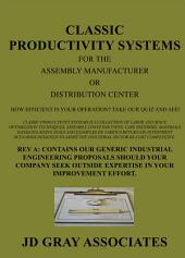 CLASSIC PRODUCTIVITY SYSTEMS for the assembly manufacturer or distribution center.: REV A – Contains our generic industrial engineering proposals should your company seek outside expertise in your improvement effort. How Efficient is Your Operation? Take our Quiz and See!