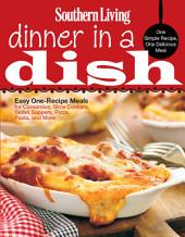 Southern Living Dinner in a Dish: One Simple Recipe, One Delicious Meal