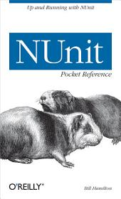 NUnit Pocket Reference: Up and Running with NUnit