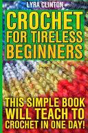 Crochet for Tireless Beginners