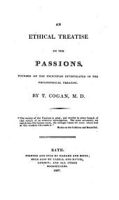 An ethical treatise on the passions, founded on the principles investigated in the Philosophical treatise