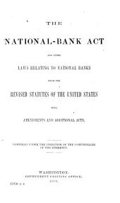 The National-bank Act and Other Laws Relating to National Banks from the Revised Statutes of the United States, with Amendments and Additional Acts