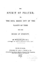 The Spirit of Prayer, Or, The Soul Rising Out of the Vanity of Time, Into the Riches of Eternity