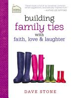 Building Family Ties with Faith  Love  and Laughter PDF