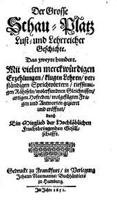 Der Grosse Schau-Platz Lust- und Lehrreicher Geschichte: ¬Das zweyte hundert : Mit vielen merckwürdigen Erzehlungen, klugen Lehren ...