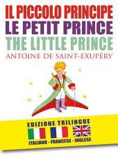 IL PICCOLO PRINCIPE – LE PETIT PRINCE – THE LITTLE PRINCE di Antoine de Saint-Exupéry (EDIZIONE TRILINGUE: italiano, inglese, francese)
