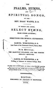 The Psalms, Hymns, and Spiritual Songs of the Rev. Isaac Watts, D.D.: To which are Added, Select Hymns, from Other Authors; and Directions for Musical Expression