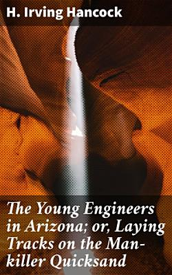 The Young Engineers in Arizona  or  Laying Tracks on the Man killer Quicksand PDF