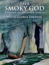 The Smoky God: A Voyage to the Inner World: Illustrated Edition