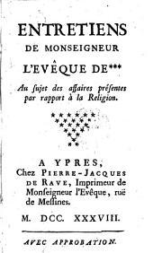 Entretiens De Monseigneur L'Evêque De*** Au sujet des affaires présentes par rapport à la Religion
