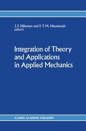 Integration of Theory and Applications in Applied Mechanics: Choice of papers presented at the First National Mechanics Congress, April 2–4, 1990, Rolduc, Kerkrade, The Netherlands
