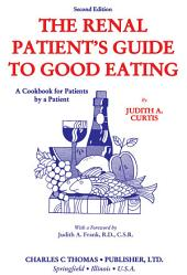 The Renal Patient's Guide to Good Eating: A Cookbook for Patients by a Patient
