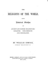 The Religions of the World, Being Historical Sketches of Ancient and Modern Heathenism: Romanism: Mohammedism; and Christianity