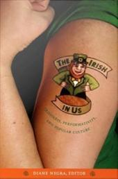 The Irish in Us: Irishness, Performativity, and Popular Culture