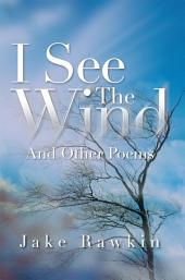 I See The Wind: And Other Poems