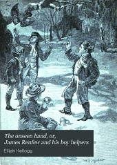 The Unseen Hand: Or James Renfew and His Boy Helpers