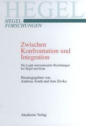 Zwischen Konfrontation und Integration: Die Logik internationaler Beziehungen bei Hegel und Kant