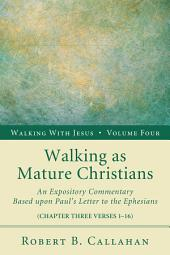Walking as Mature Christians: An Expository Commentary Based upon Paul's Letter to the Ephesians