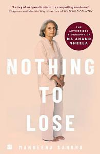 Nothing to Lose  The Authorized Biography of Ma Anand Sheela Book
