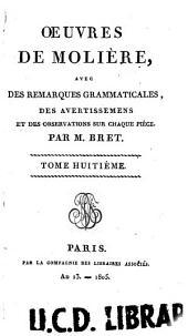 Œuvres de Molière: avec des remarques grammaticales, des avertissemens et des observations sur chaque pièce, Volume8