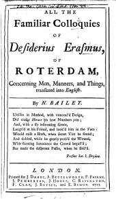 All the Familiar Colloquies of Desiderius Erasmus, of Roterdam: Concerning Men, Manners, and Things