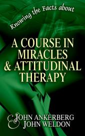 Knowing the Facts about A Course in Miracles/Attitudinal Therapy