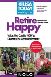 Retire Happy: What You Can Do Now to Guarantee a Great Retirement