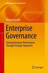 Enterprise Governance: Driving Enterprise Performance Through Strategic Alignment