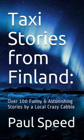 Taxi Stories from Finland:: Over 100 Funny & Astonishing Stories by a Local Crazy Cabbie