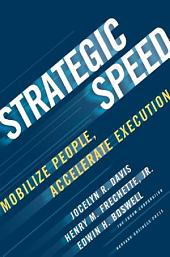 Strategic Speed: Mobilize People, Accelerate Execution