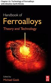 Handbook of Ferroalloys: Chapter 19. Technology of Ferroalloys with Alkaline-Earth Metals