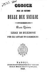 Codice per lo regno delle Due Sicilie: Leggi di eccezione per gli affari di commercio. 5