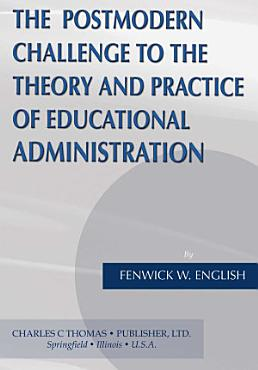The Postmodern Challenge to the Theory and Practice of Educational Administration PDF