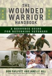 The Wounded Warrior Handbook: A Resource Guide for Returning Veterans, Edition 2