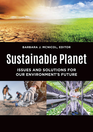 Sustainable Planet  Issues and Solutions for our Environment s Future  2 volumes  PDF