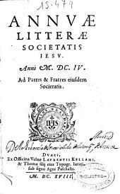 Annuae litterae Societatis Iesu anni MDCIV. Ad patres, et fratres eiusdem Societatis