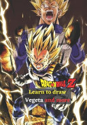 Learn to Draw Vegeta and More Dragon Ball Z PDF