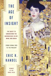 The Age of Insight: The Quest to Understand the Unconscious in Art, Mind, and Brain, from Vienna1900 to the Present