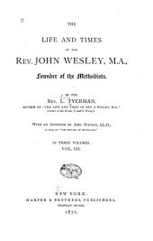 The Life and Times of the Rev. John Wesley, M.A., Founder of the Methodists: Volume 3