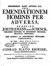 Philosophiam Marci Antonini aug. circa emendationem hominis per adversa, praeside Joh. Tilemann Dicto Schenck, ...ad diem [...] maji 1723. disputatione publica expendet A. & R. Conrad Plato Kroeger, Hasso-Ziegenhainensis