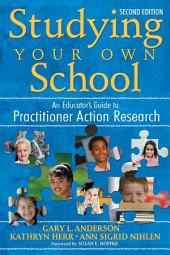 Studying Your Own School: An Educator's Guide to Practitioner Action Research, Edition 2