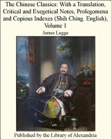 The Chinese Classics  With a Translation  Critical and Exegetical Notes  Prolegomena and Copious Indexes  Shih Ching  English   Volume 1 PDF