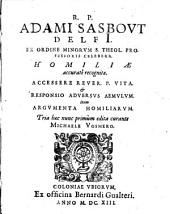 R.P. Adami Sasbovt Delfi. Ex Ordine Minorvm ... Homiliae: Accessere ... Vita & Responsio Adversvs Aemvlvm ...
